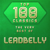 Top 100 Classics - The Very Best of Leadbelly