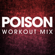 Poison (Extended Workout Mix) - Power Music Workout