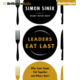 Leaders Eat Last: Why Some Teams Pull Together and Others Don't (Unabridged) audiobook