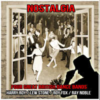 Harry Roy, Lew Stone, Roy Fox & Ray Noble - Nostalgia : Four Great British Dance Bands artwork