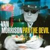 Pay the Devil, Van Morrison