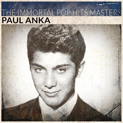 The Immortal Pop Hits Masters (Remastered) - Paul Anka