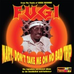 Fugi - Mary Don't Take Me On No Bad Trip