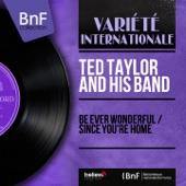 Ted Taylor and His Band - Be Ever Wonderful