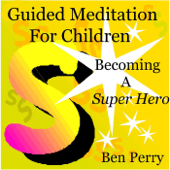 Guided Meditation for Children, Becoming a Super Hero