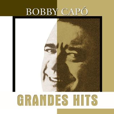 Grandes Hits: Bobby Capó - Bobby Capó