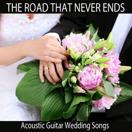 The Road That Never Ends Acoustic Guitar Wedding Songs By The O