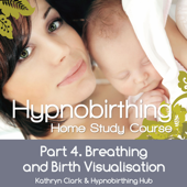 Hypnobirthing Home Study Course, Pt.4 Breathing And Birth Visulusation-Kathryn Clark & Hypnobirthing Hub