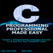 C Programming Professional Made Easy: Expert C Programming Language Success in a Day for Any Computer User! (Unabridged)
