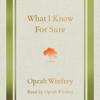 What I Know for Sure (Unabridged) - Oprah Winfrey
