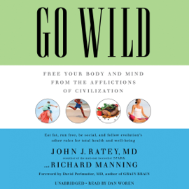 Go Wild: Free Your Body and Mind from the Afflictions of Civilization (Unabridged) audiobook