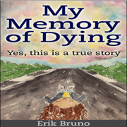 My Memory of Dying: Yes, This Is a True Story (Unabridged)