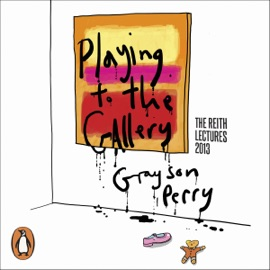 Playing to the Gallery: Helping Contemporary Art in Its Struggle to Be Understood - Grayson Perry mp3 listen download