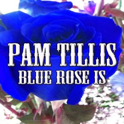 Blue Rose Is - Pam Tillis