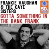 Gotta Something in the Bank Frank (Remastered) - Single