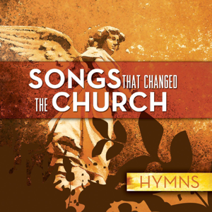 Various Artists - Songs That Changed the Church - Hymns