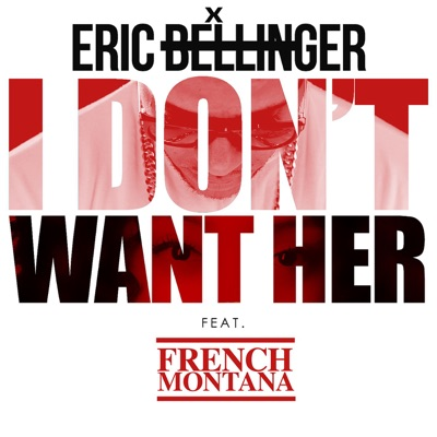 I Don't Want Her (Remix) [feat. French Montana] - Single - Eric Bellinger