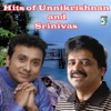 Hits of Unnikrishnan and Srinivas