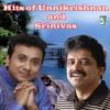 Hits of Unnikrishnan and Srinivas