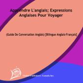 Apprendre l'anglais: Expressions anglaises pour voyager (Guide de conversation anglais) [Bilingue anglais-français]
