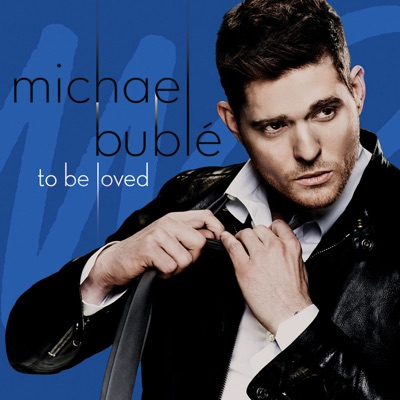 To Be Loved (Deluxe Version) - Michael Bublé