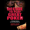 Annie Duke & John Vorhaus - Decide to Play Great Poker: A Strategy Guide to No-limit Texas Hold Em (Unabridged)  artwork