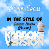 At the Cross (In the Style of Darlene Zschech (Hillsong) ) [Karaoke Version]
