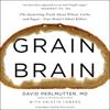 David Perlmutter & Kristin Loberg - Grain Brain: The Surprising Truth About Wheat, Carbs, And Sugar - Your Brain's Silent Killers (Unabridged) artwork