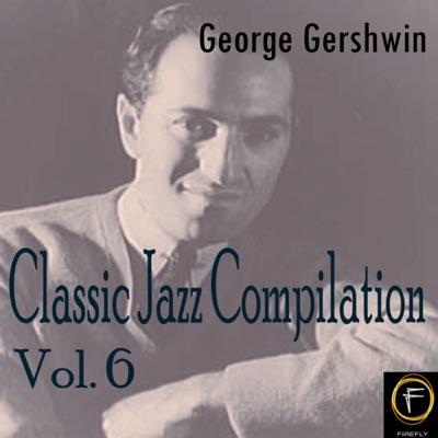 Classic Jazz Compilation, Vol. 6 - George Gershwin