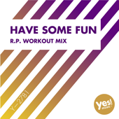 Have Some Fun (R.P. WorkOut Mix @ 128BPM)