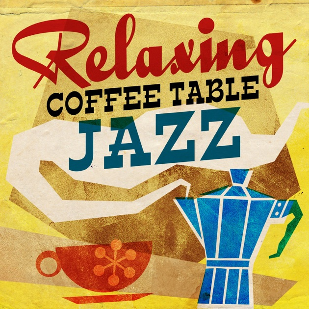 Coffee Table Album: Relaxing Coffee Table Jazz By Various Artists On Apple Music