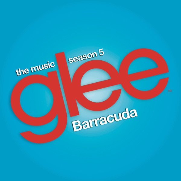 Barracuda (Glee Cast Version) [feat. Adam Lambert] - Single