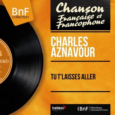 Tu t'laisses aller (feat. Paul Mauriat et son orchestre) [Mono Version] - EP - Charles Aznavour