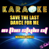 Save the Last Dance for Me (In the Style of Michael Buble) [Karaoke Version]
