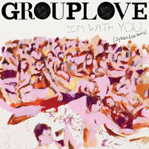Grouplove - I'm With You (Sylvan Esso Remix)