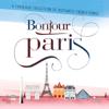 Bonjour Paris - Various Artists