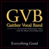 Everything Good (Performance Tracks) - EP, Gaither Vocal Band