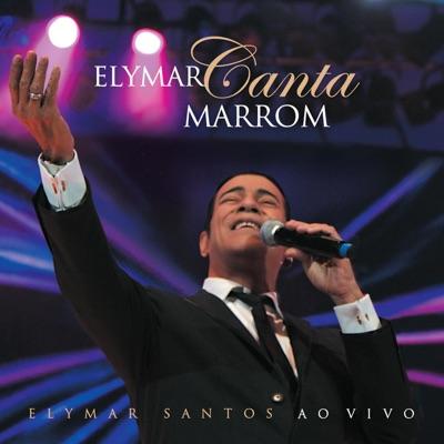 Elymar Canta Marron (Ao Vivo) - Elymar Santos