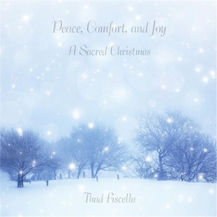 Peace, Comfort, And Joy: A Sacred Christmas – Thad Fiscella
