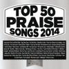 Top 50 Praise Songs 2014 - Various Artists