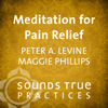 Peter A. Levine & Maggie Phillips - Meditation for Pain Relief artwork