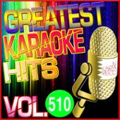 Greatest Karaoke Hits, Vol. 510 (Karaoke Version)
