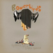 Bowerbirds - In Our Talons