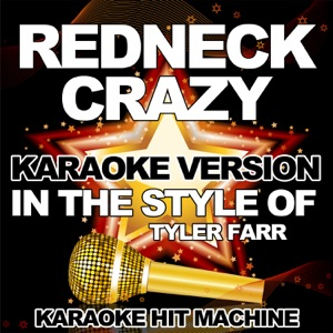 Karaoke Hit Machine - Redneck Crazy (In the Style of Tyler Farr) [Karaoke Version]
