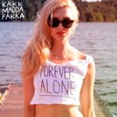Kakkmaddafakka - Forever Alone