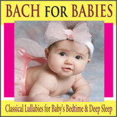 Bach for Babies: Classical Lullabies for Baby's Bedtime & Deep Sleep