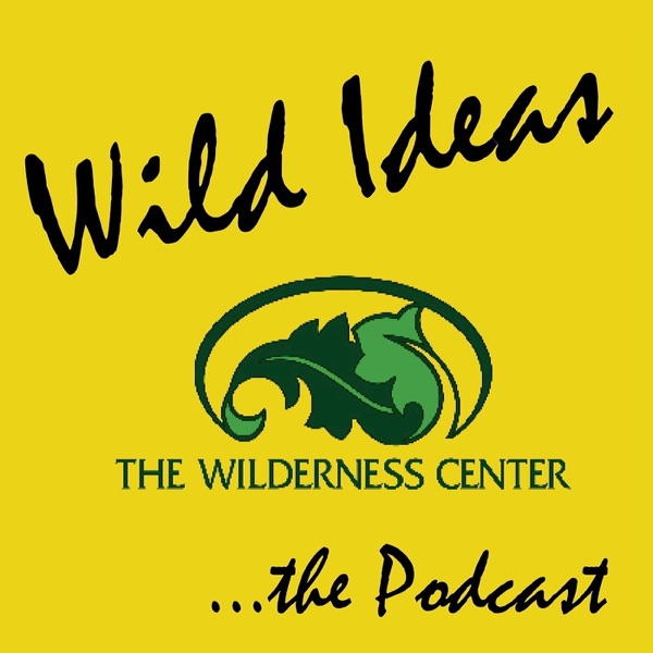 Wild Ideas...The Podcast - The Wilderness Center