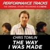 The Way I Was Made (Performance Tracks) - EP, Chris Tomlin