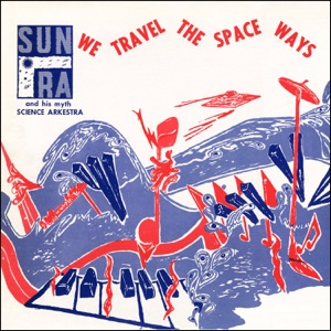 We Travel the Spaceways (Remastered 2014) [feat. Marshall Allen, Phil Cohran, John Gilmore & Ronnie Boykins]