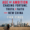 Evan Osnos - Age of Ambition: Chasing Fortune, Truth, And Faith in the New China (Unabridged)  artwork